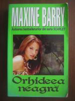 Anticariat: Maxine Barry - Orhideea neagra