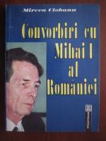 Mircea Ciobanu - Convorbiri cu Mihai I al Romaniei