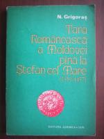 N Grigoras - Tara Romaneasca a Moldovei pana la Stefan cel Mare 1359-1457