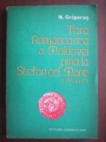 Anticariat: N Grigoras - Tara Romaneasca a Moldovei pana la Stefan cel Mare 1359-1457