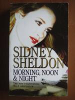 Anticariat: Sidney Sheldon - Morning , noon and night