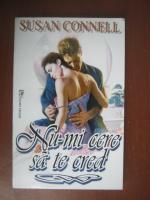 Anticariat: Susan Connell - Nu-mi cere sa te cred