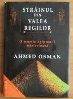Anticariat: Ahmed Osman - Strainul din Valea Regilor. O mumie egipteana misterioasa