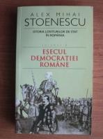 Alex Mihai Stoenescu - Esecul democratiei romane