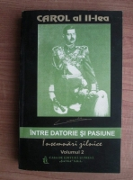 Anticariat: Carol al II-lea - Intre datorie si pasiune. Insemnari zilnice (volumul 2)