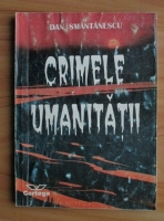 Anticariat: Dan Smantanescu - Crimele umanitatii