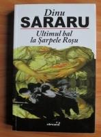 Anticariat: Dinu Sararu - Ultimul bal la Sarpele Rosu