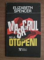 Anticariat: Elizabeth Spencer - Masacrul de la Otopeni