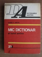 Anticariat: Horia C. Matei - Mic dictionar al lumii antice