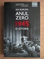 Anticariat: Ian Buruma - Anul zero 1945, o istorie