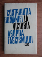 Ion Popescu-Puturi - Contributia Romaniei la victoria asupra fascismului