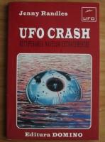 Anticariat: Jenny Randles - UFO Crash. Recuperarea navelor extraterestre