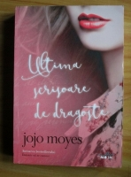 Anticariat: Jojo Moyes - Ultima scrisoare de dragoste