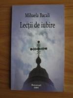 Anticariat: Mihaela Bacali - Lectii de iubire