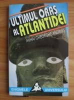 Anticariat: Mihai Gheorghe Andries - Ultimul oras al Atlantidei