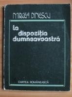 Anticariat: Mircea Dinescu - La dispozitia dumneavoastra