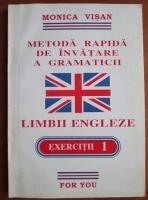Anticariat: Monica Visan - Metoda rapida de invatare a gramaticii limbii engleze. Exercitii  (volumul 1)