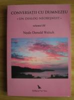 Anticariat: Neale Donald Walsch - Conversatii cu Dumnezeu. Un dialog neobisnuit (volumul 3)