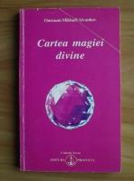 Anticariat: Omraam Mikhael Aivanhov - Cartea magiei divine