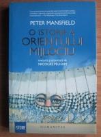 Anticariat: Peter Mansfield - O istorie a Orientului Mijlociu