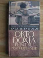 Anticariat: Savatie Bastovoi - Ortodoxia pentru postmodernisti