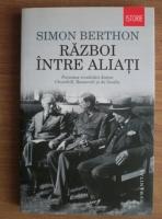 Anticariat: Simon Berthon - Razboi intre aliati. Povestea rivalitatii dintre Churchill, Roosevelt si de Gaulle