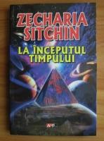 Anticariat: Zecharia Sitchin - La inceputul timpului