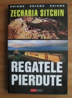 Anticariat: Zecharia Sitchin - Regatele pierdute
