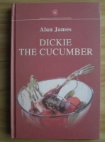 Anticariat: Alan James - Dickie the cucumber