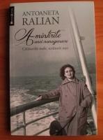 Antoaneta Ralian - Amintirile unei nonagenare. Calatoriile mele, scriitorii mei