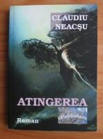 Anticariat: Claudiu Neacsu - Atingerea