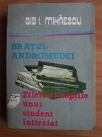 Anticariat: Gib. I. Mihaescu - Bratul andromedei. Zilele si noptile unui student intarziat