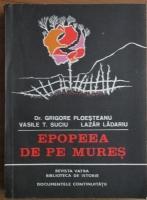 Grigore Ploesteanu - Epopeea de pe Mures