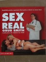 Anticariat: Grub Smith - Sex real. Modalitati practice exprimate direct pentru a deveni un amant ideal