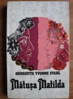 Anticariat: Henriette Yvonne Stahl - Matusa Matilda