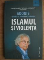 Anticariat: Islamul si violenta (Adonis in dialog cu Houria Abdelouahed)