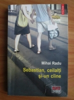 Mihai Radu - Sebastian, ceilalti si-un caine