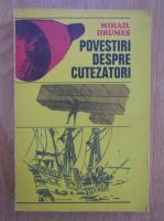 Mihail Drumes - Povestiri despre cutezatori