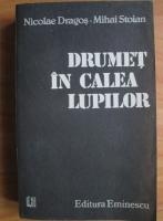 Anticariat: Nicolae Dragos - Drumet in calea lupilor