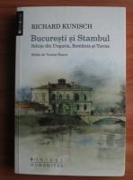 Richard Kunisch - Bucuresti si Stambul. Schite din Ungaria, Romania si turcia