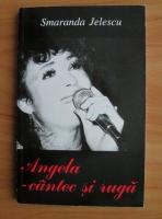 Smaranda Jelescu - Angela, cantec si ruga