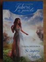 Anticariat: Teresa Medeiros - Si ingerii iubesc