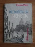 Thomas Mann - Moartea la Venetia