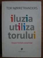 Tor Norretranders - Iluzia utilizatorului. Despre limitele constiintei