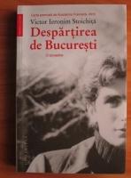 Anticariat: Victor Ieronim Stoichita - Despartirea de Bucuresti. O povestire