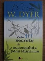Anticariat: Wayne W. Dyer - Cele 10 secrete ale succesului si pacii launtrice