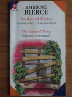Anticariat: Ambrose Bierce - The Boarded Window. Fereastra batuta in scanduri. The Damned Thing. Faptura blestemata (editie bilingva)