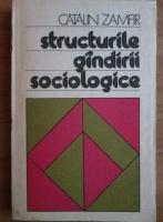 Anticariat: Catalin Zamfir - Structurile gandirii sociologice