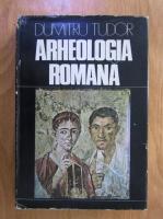 Anticariat: Dumitru Tudor - Arheologia romana