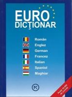 Euro dictionar (roman, englez, german, francez, italian, spaniol, maghiar)